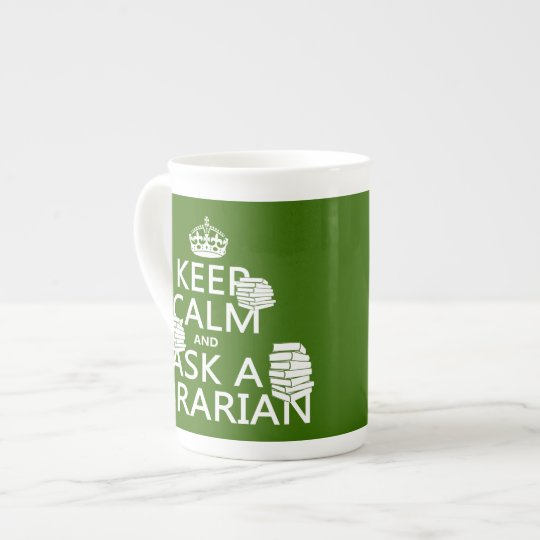 Keep Calm and Ask A Librarian (any color) Tea Cup