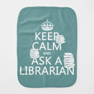 Keep Calm and Ask A Librarian (any color) Burp Cloths