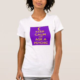 Keep Calm and ASK a PSYCHIC Shirt