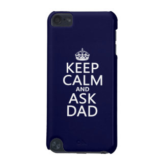Keep Calm and Ask Dad - all colors iPod Touch 5G Cover