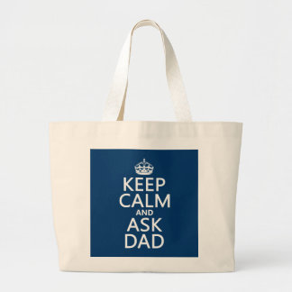 Keep Calm and Ask Dad - all colors Large Tote Bag