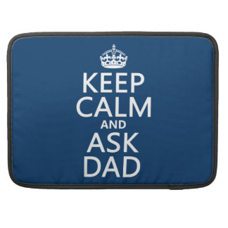 Keep Calm and Ask Dad - all colors MacBook Pro Sleeve