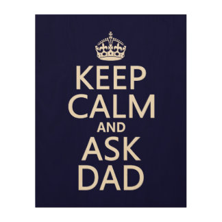 Keep Calm and Ask Dad - all colors Wood Canvas