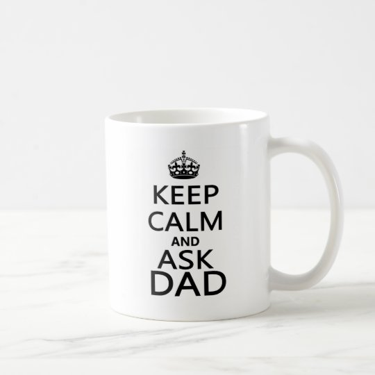 Keep Calm and Ask Dad Coffee Mug