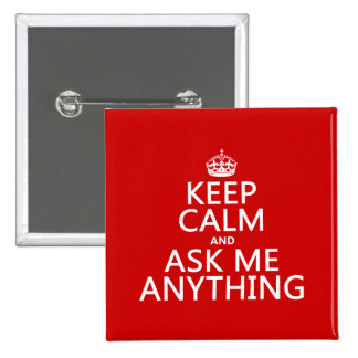 Keep Calm and Ask Me Anything (any color) Button