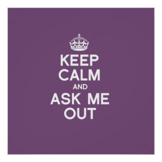 KEEP CALM AND ASK ME OUT - WHITE -.png Poster