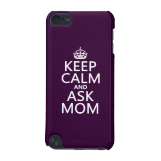 Keep Calm and Ask Mom - all colors iPod Touch (5th Generation) Case