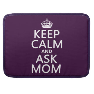 Keep Calm and Ask Mom - all colors Sleeve For MacBooks