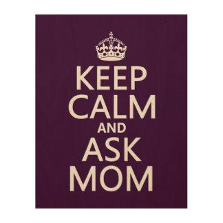 Keep Calm and Ask Mom - all colors Wood Prints