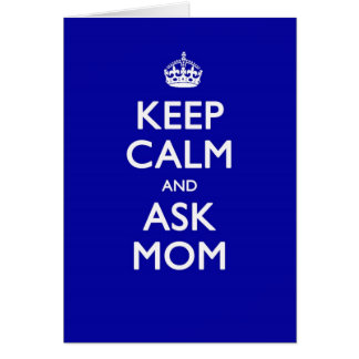 Keep Calm and Ask Mom Card