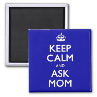 Keep Calm and Ask Mom Fridge Magnet