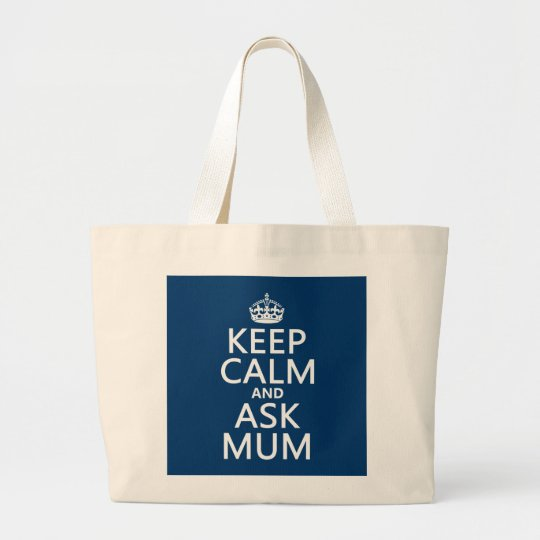 Keep Calm and Ask Mum - All Colours Large Tote Bag