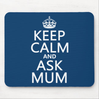 Keep Calm and Ask Mum - All Colours Mouse Pad