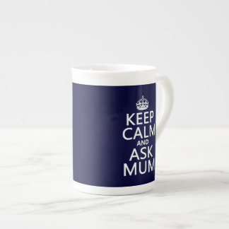 Keep Calm and Ask Mum - All Colours Tea Cup
