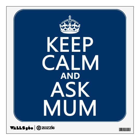 Keep Calm and Ask Mum - All Colours Wall Decal