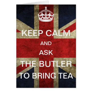 Keep Calm and Ask the Butler to bring Tea Greeting Card