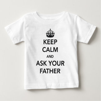 Keep calm and ask your father baby T-Shirt