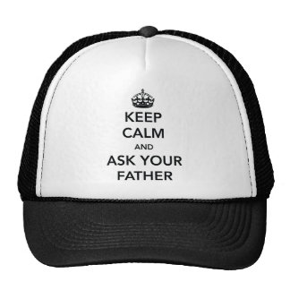 Keep calm and ask your father trucker hat