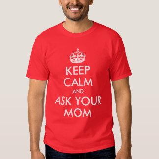 Keep Calm and Ask Your Mom Shirt
