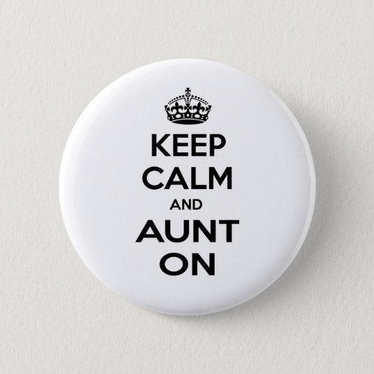 Keep Calm and Aunt On Pinback Button