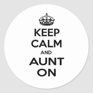 Keep Calm and Aunt On Round Stickers