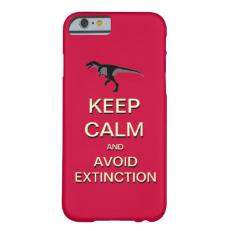 Keep Calm And Avoid Extinction iPhone 6 case