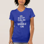 Keep calm and babble on t shirts