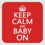 Keep Calm and Baby On (in any color) Square Sticker