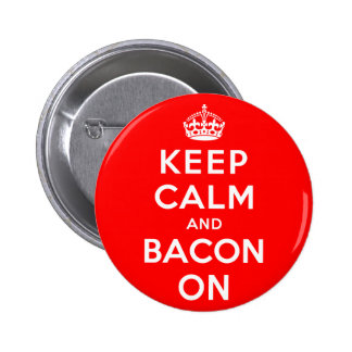 Keep Calm and Bacon On Pin