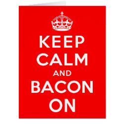 Big Greeting Card with Keep Calm And Bacon On design