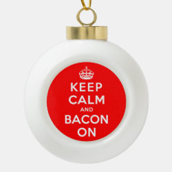 Ceramic Ball Ornament with Keep Calm And Bacon On design