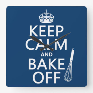 Keep Calm and Bake Off cooking change colors Square Wall Clocks