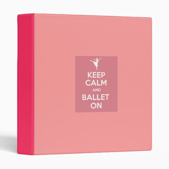 Keep calm and ballet on binder
