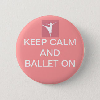 Keep calm and ballet on pinback button