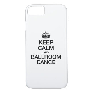 KEEP CALM AND BALLROOM DANCE iPhone 7 CASE