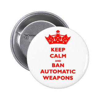 KEEP CALM AND BAN AUTOMATIC WEAPONS BUTTON