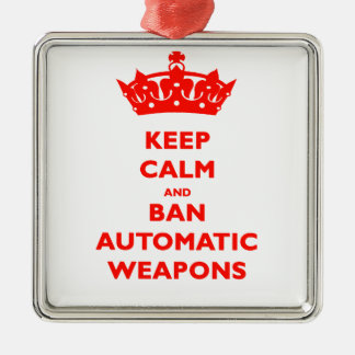 KEEP CALM AND BAN AUTOMATIC WEAPONS METAL ORNAMENT
