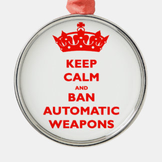 KEEP CALM AND BAN AUTOMATIC WEAPONS CHRISTMAS ORNAMENT