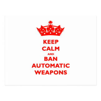 KEEP CALM AND BAN AUTOMATIC WEAPONS POSTCARD
