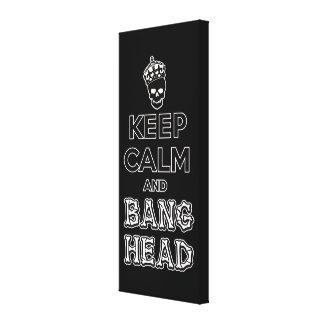 Keep Calm and Bang Head!! Canvas Print