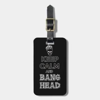 Keep Calm and Bang Head!! Luggage Tag