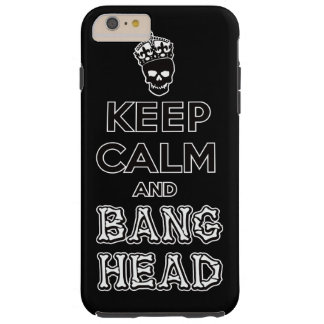 Keep Calm and Bang Head!! Tough iPhone 6 Plus Case