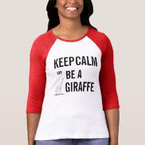 Keep Calm and Be a GIRAFFE! T-Shirt