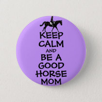 Keep Calm and Be A Good Horse Mom Button
