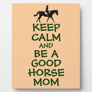 Keep Calm and Be A Good Horse Mom Plaques