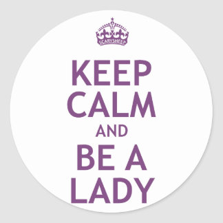 Keep Calm and Be a Lady Classic Round Sticker