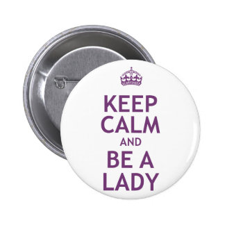 Keep Calm and Be a Lady Pinback Buttons