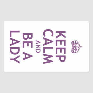 Keep Calm and Be a Lady Rectangular Sticker