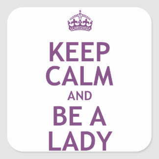 Keep Calm and Be a Lady Square Sticker