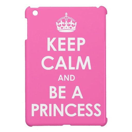 Keep Calm and be a Princess iPad Mini Case